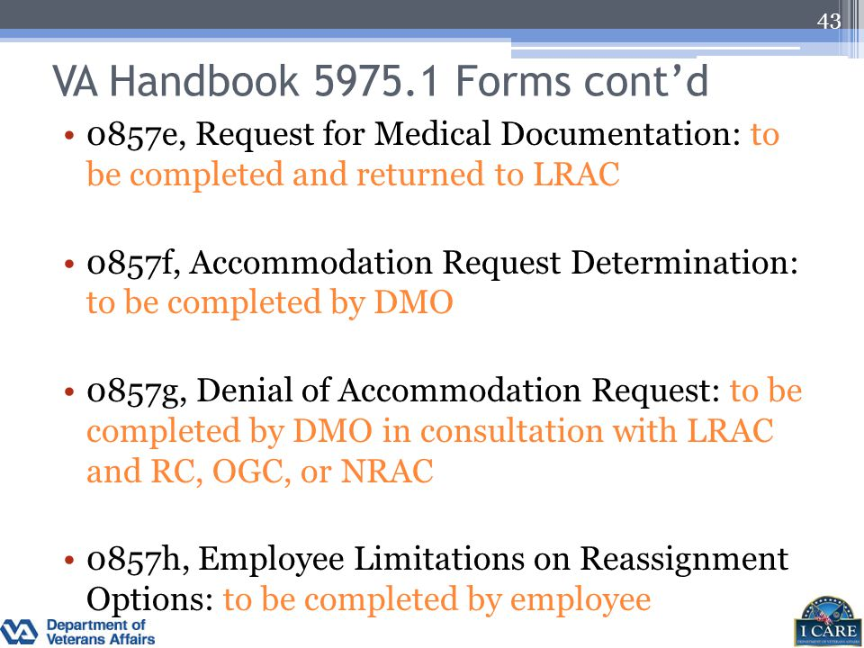 VA Handbook 5975.1 Forms cont'd 0857e, Request for Medical Documentation: to be completed and returned to LRAC 0857f, Accommodation Request Determinat