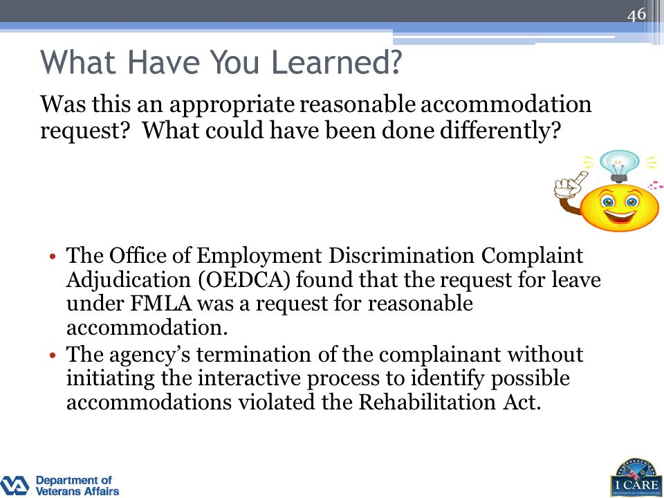 What Have You Learned? Was this an appropriate reasonable accommodation request? What could have been done differently? The Office of Employment Discr