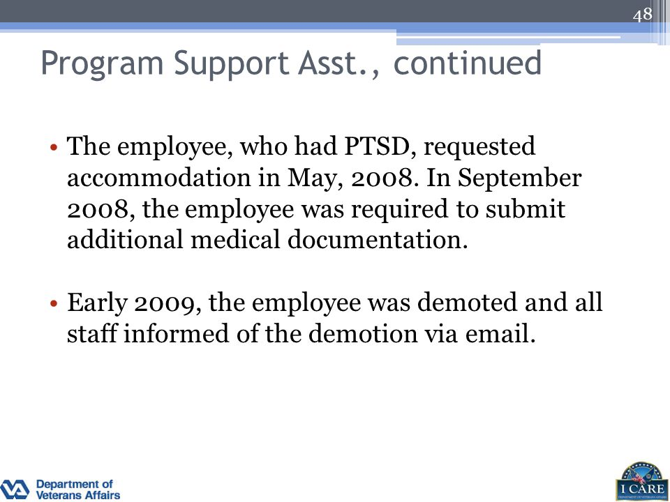 Program Support Asst., continued The employee, who had PTSD, requested accommodation in May, 2008. In September 2008, the employee was required to sub