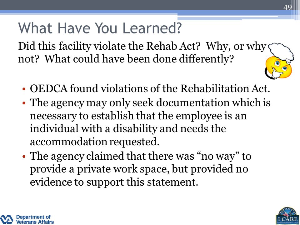 What Have You Learned? Did this facility violate the Rehab Act? Why, or why not? What could have been done differently? OEDCA found violations of the