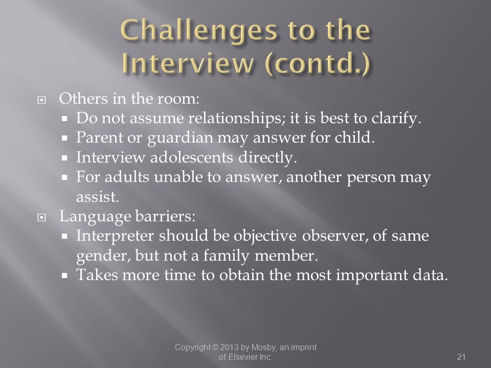  Others in the room:  Do not assume relationships; it is best to clarify.  Parent or guardian may answer for child.  Interview adolescents directl