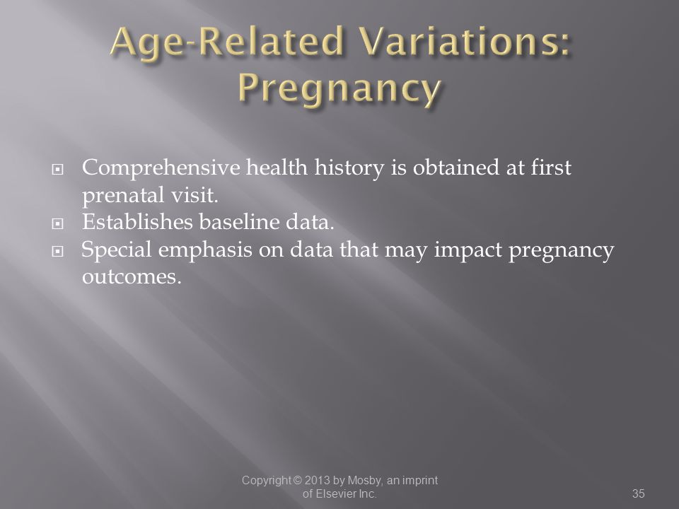  Comprehensive health history is obtained at first prenatal visit.  Establishes baseline data.  Special emphasis on data that may impact pregnancy