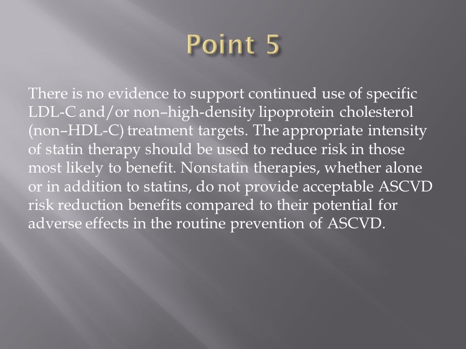 There is no evidence to support continued use of specific LDL-C and/or non–high-density lipoprotein cholesterol (non–HDL-C) treatment targets.