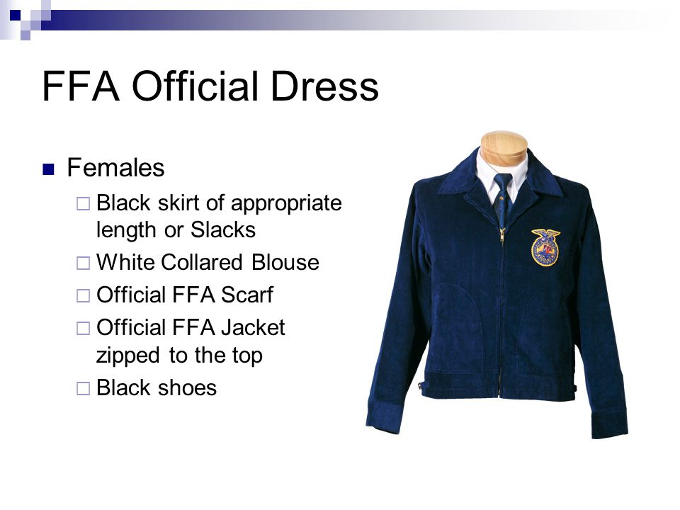 FFA Official Dress Males  Black Socks  White Collared Shirt  Official FFA Tie  Official FFA Jacket zipped to the top  Black shoes
