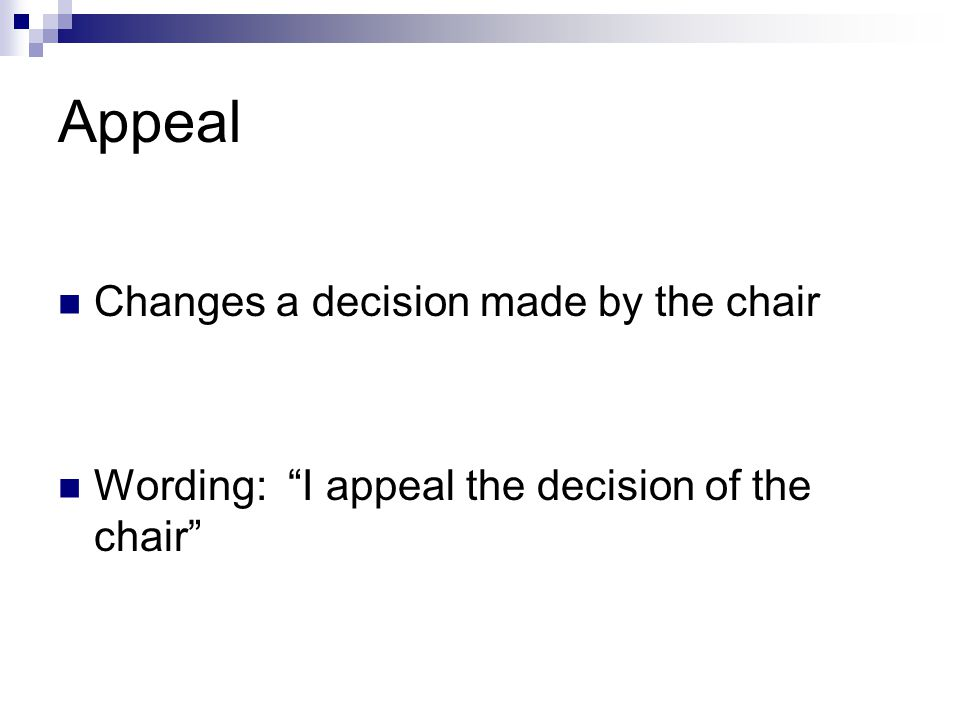 Adjourn Cannot be debated Cannot be amended Cannot be reconsidered Requires second Requires majority vote