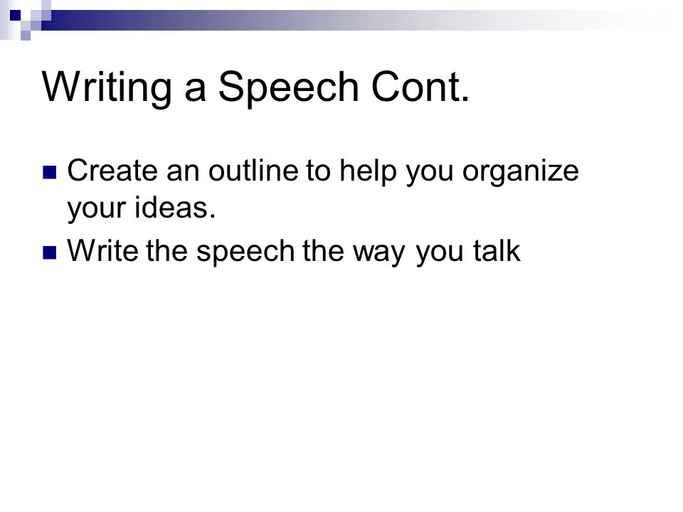 Writing a Speech Brainstorm with a list of topics and write down key words. Gather information from a variety of materials, books, internet, personal