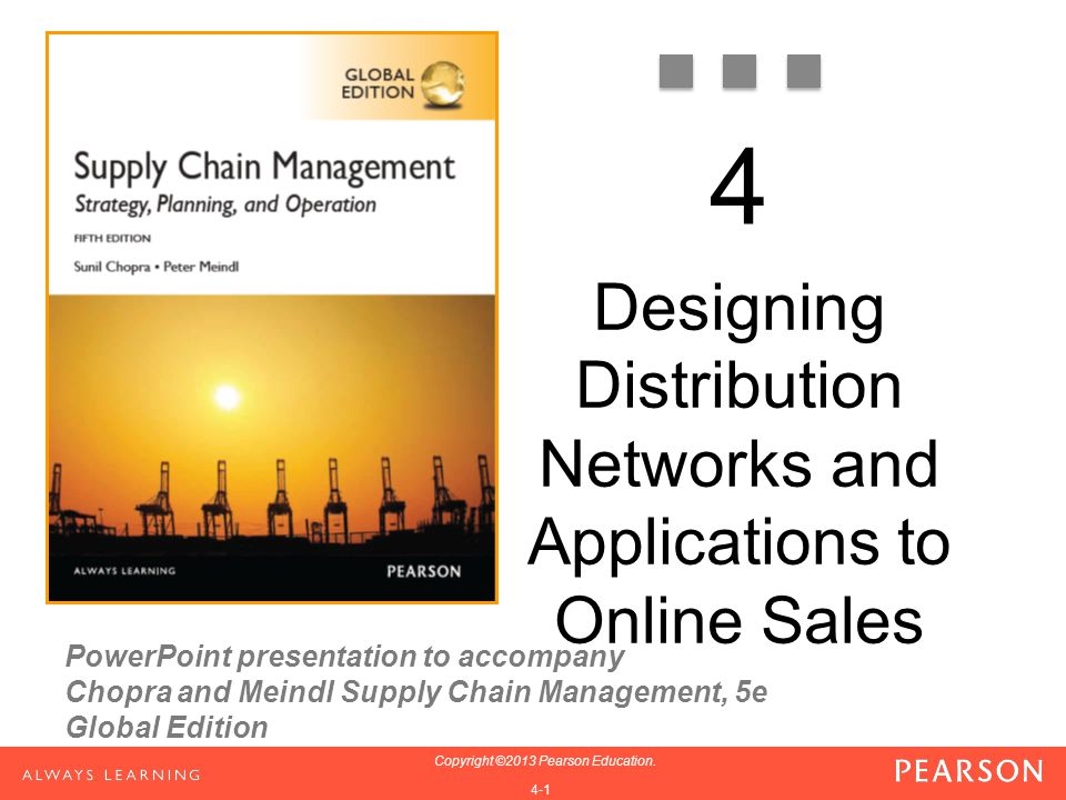 PowerPoint presentation to accompany Chopra and Meindl Supply Chain Management, 5e Global Edition 1-1 Copyright ©2013 Pearson Education. 1-1 Copyright