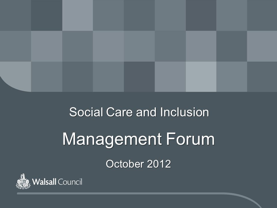 Social Care and Inclusion Management Forum October 2012