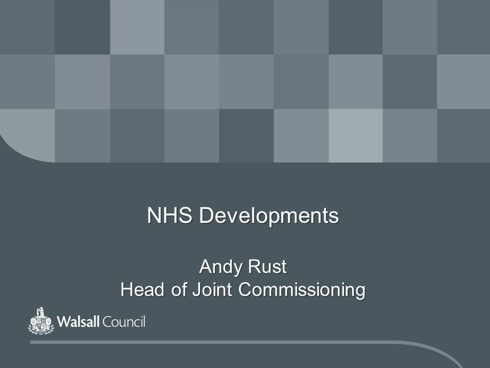 NHS Developments Andy Rust Head of Joint Commissioning
