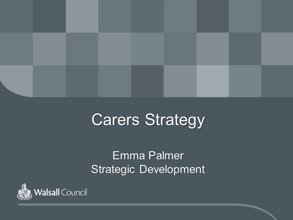 Carers Strategy Emma Palmer Strategic Development