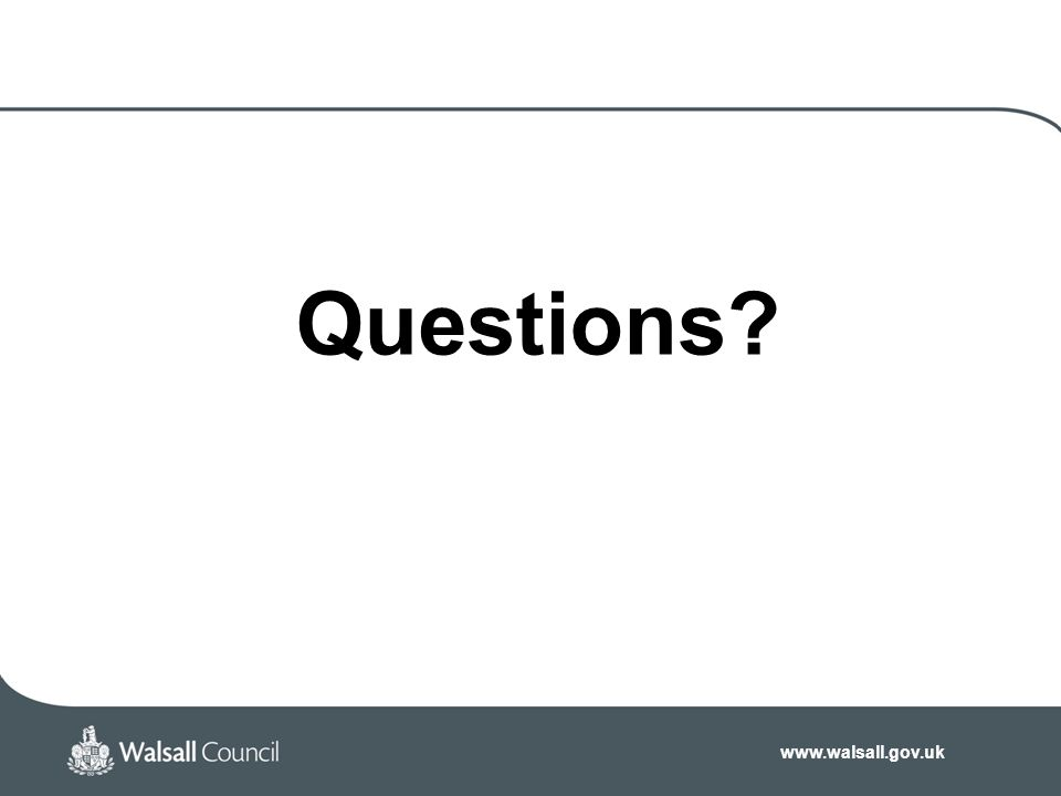 www.walsall.gov.uk Questions