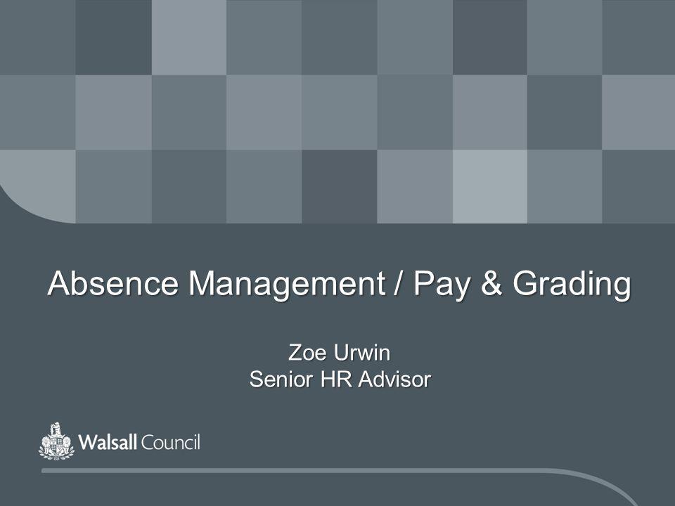Absence Management / Pay & Grading Zoe Urwin Senior HR Advisor