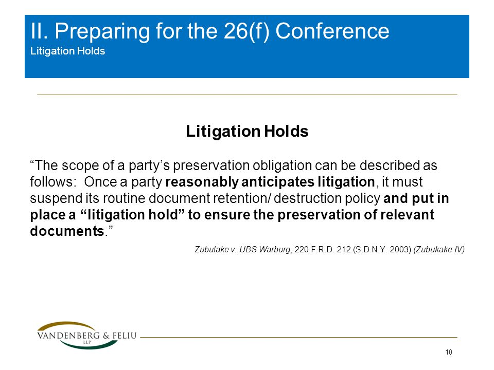 "II. Preparing for the 26(f) Conference Litigation Holds Litigation Holds ""The scope of a party's preservation obligation can be described as follows:"