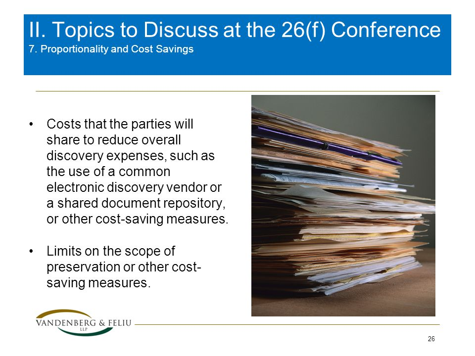 7. Proportionality and Cost-Savings Costs that the parties will share to reduce overall discovery expenses, such as the use of a common electronic dis