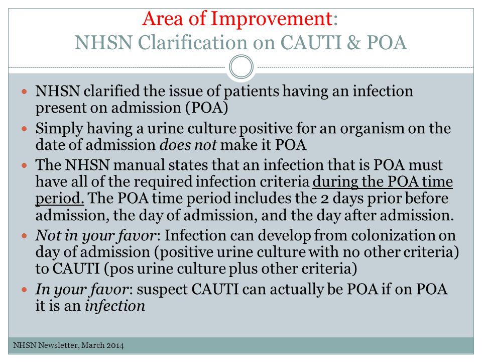 Area of Improvement: NHSN Clarification on CAUTI & POA NHSN clarified the issue of patients having an infection present on admission (POA) Simply havi