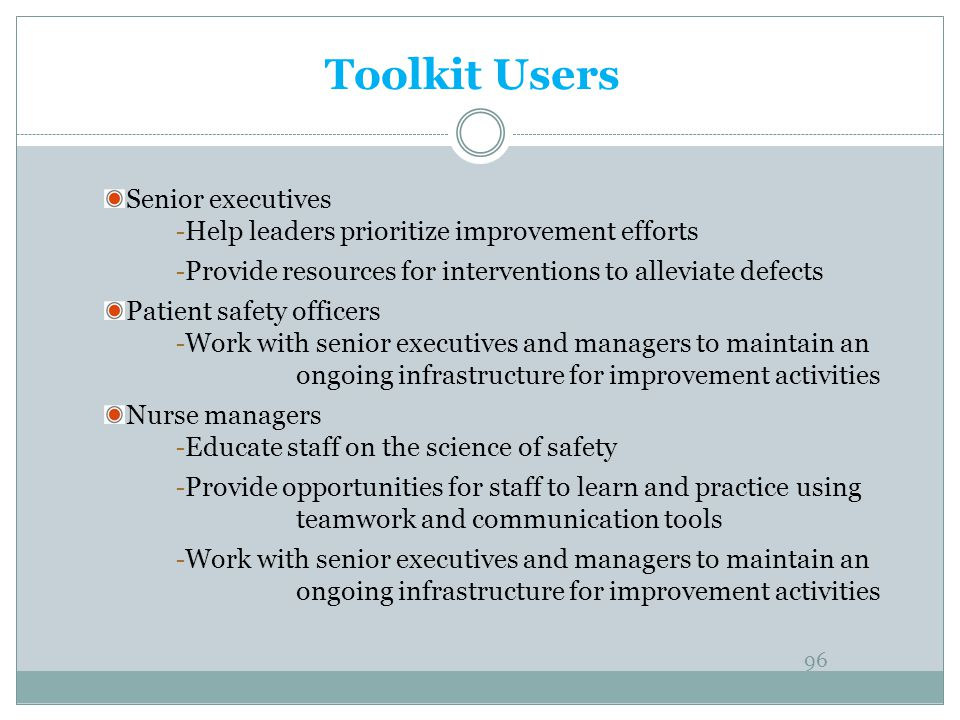 Toolkit Users Senior executives - Help leaders prioritize improvement efforts - Provide resources for interventions to alleviate defects Patient safet