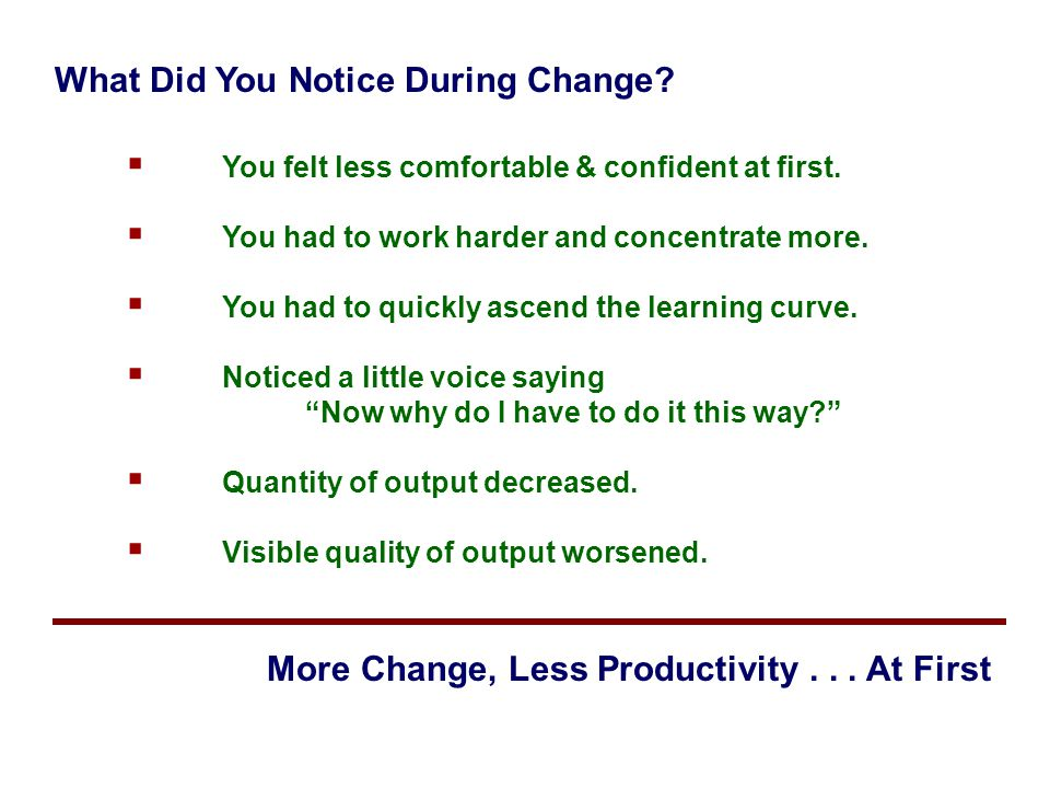 What Did You Notice During Change?  You felt less comfortable & confident at first.  You had to work harder and concentrate more.  You had to quick