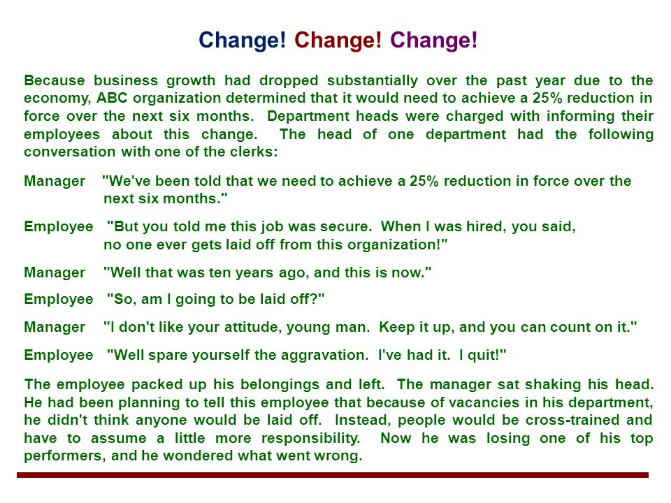 Change! Change! Change! Because business growth had dropped substantially over the past year due to the economy, ABC organization determined that it w