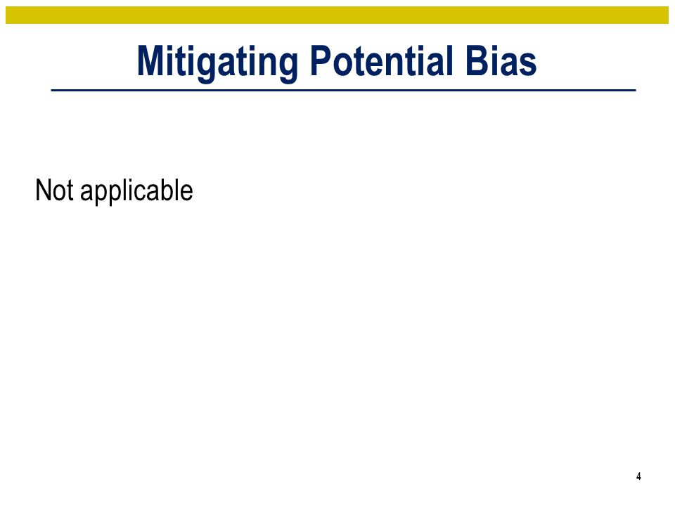 Mitigating Potential Bias 4 Not applicable