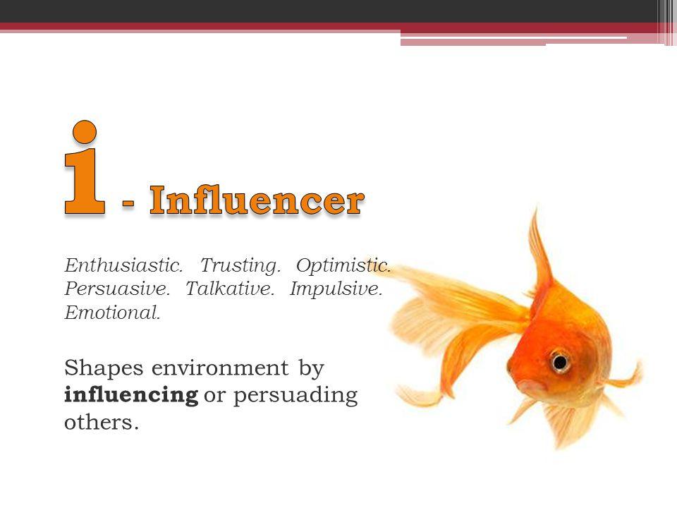Enthusiastic. Trusting. Optimistic. Persuasive.