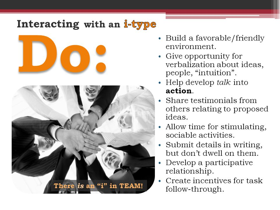 """Build a favorable/friendly environment. Give opportunity for verbalization about ideas, people, """"intuition"""". Help develop talk into action. Share test"""