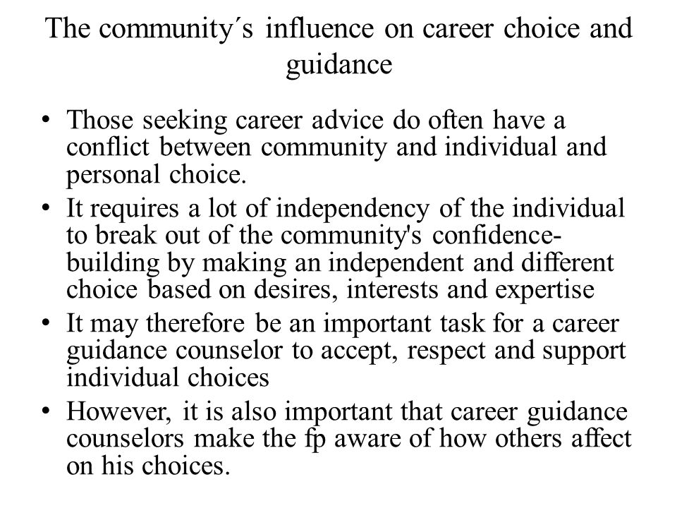 The community´s influence on career choice and guidance Those seeking career advice do often have a conflict between community and individual and personal choice.