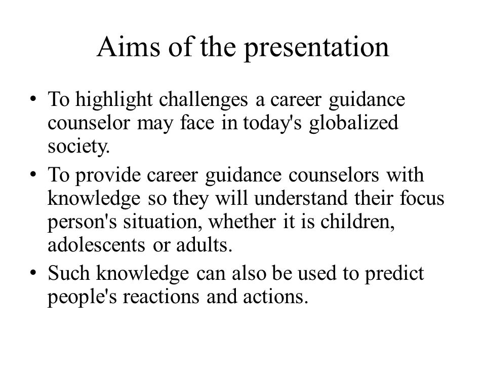 Aims of the presentation To highlight challenges a career guidance counselor may face in today s globalized society.