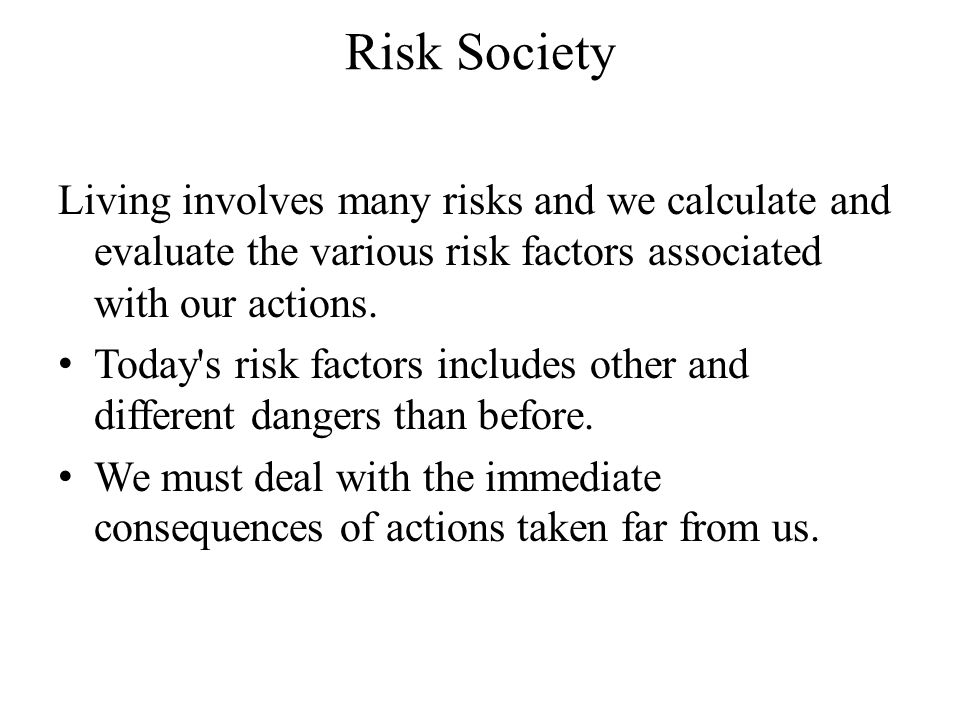 Risk Society Living involves many risks and we calculate and evaluate the various risk factors associated with our actions.