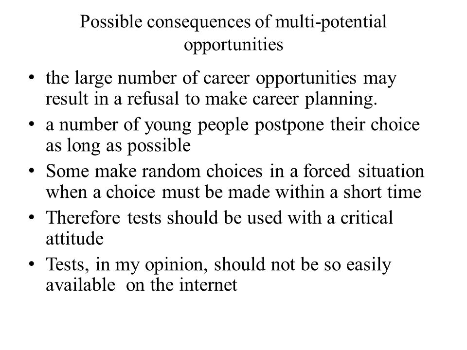 Possible consequences of multi-potential opportunities the large number of career opportunities may result in a refusal to make career planning.