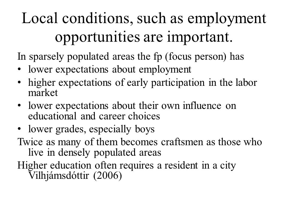 Local conditions, such as employment opportunities are important.