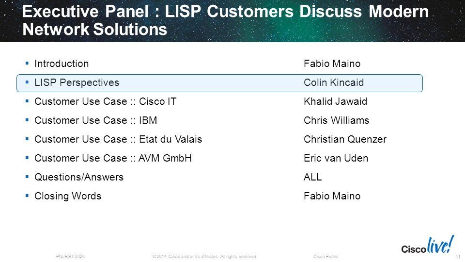 © 2014 Cisco and/or its affiliates. All rights reserved.PNLRST-2020Cisco Public Executive Panel : LISP Customers Discuss Modern Network Solutions 11 