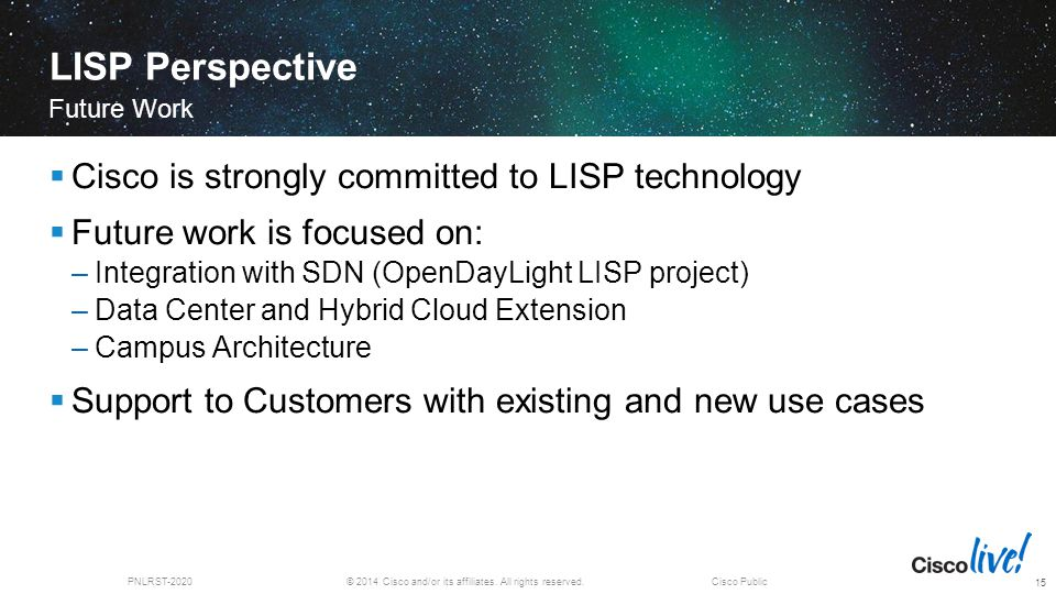 © 2014 Cisco and/or its affiliates. All rights reserved.PNLRST-2020Cisco Public LISP Perspective  Cisco is strongly committed to LISP technology  Fu