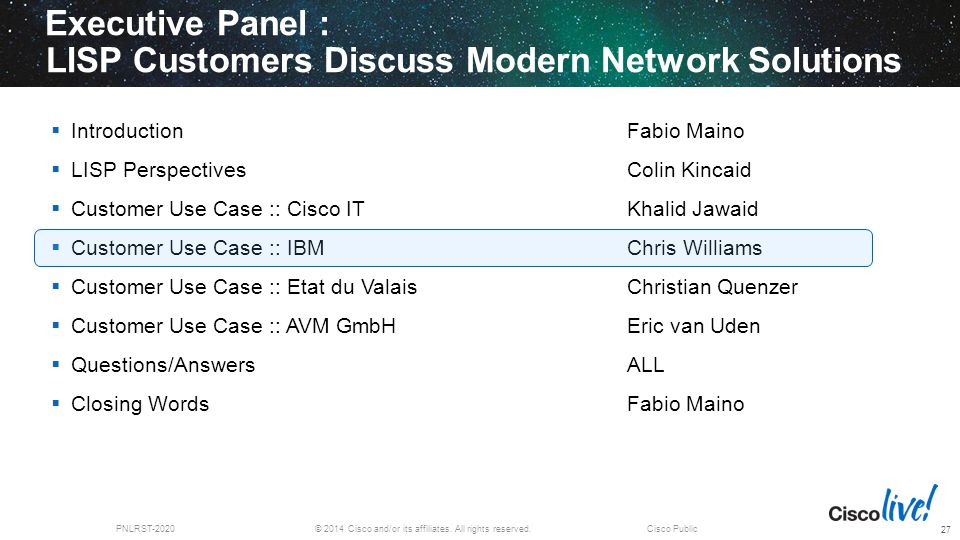 © 2014 Cisco and/or its affiliates. All rights reserved.PNLRST-2020Cisco Public Executive Panel : LISP Customers Discuss Modern Network Solutions 27 