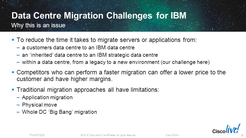 © 2014 Cisco and/or its affiliates. All rights reserved.PNLRST-2020Cisco Public Data Centre Migration Challenges for IBM  To reduce the time it takes