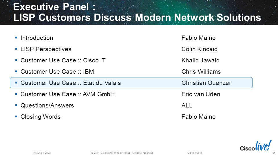 © 2014 Cisco and/or its affiliates. All rights reserved.PNLRST-2020Cisco Public Executive Panel : LISP Customers Discuss Modern Network Solutions 51 
