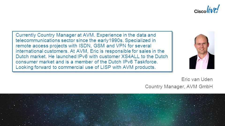 Eric van Uden Country Manager, AVM GmbH Currently Country Manager at AVM. Experience in the data and telecommunications sector since the early1990s. S