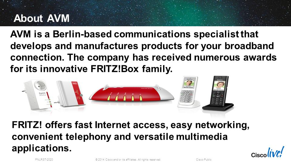 © 2014 Cisco and/or its affiliates. All rights reserved.PNLRST-2020Cisco Public About AVM AVM is a Berlin-based communications specialist that develop