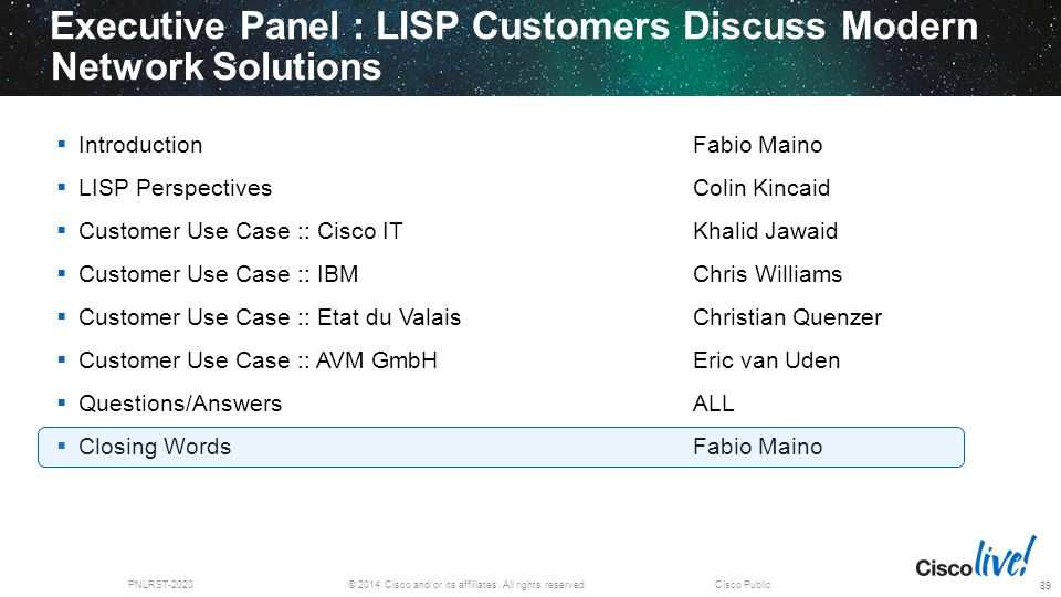 © 2014 Cisco and/or its affiliates. All rights reserved.PNLRST-2020Cisco Public Executive Panel : LISP Customers Discuss Modern Network Solutions 89 