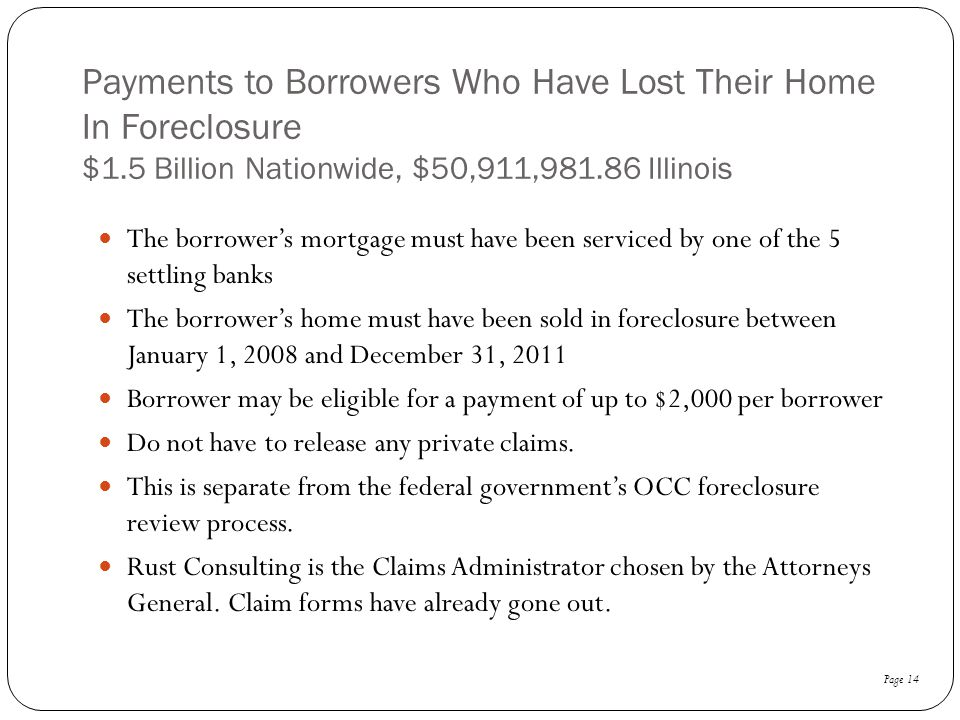 Payments to Borrowers Who Have Lost Their Home In Foreclosure $1.5 Billion Nationwide, $50,911,981.86 Illinois The borrower's mortgage must have been