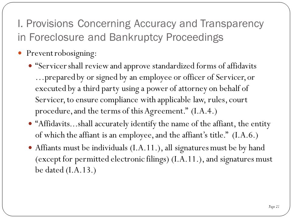 """I. Provisions Concerning Accuracy and Transparency in Foreclosure and Bankruptcy Proceedings Prevent robosigning: """"Servicer shall review and approve s"""