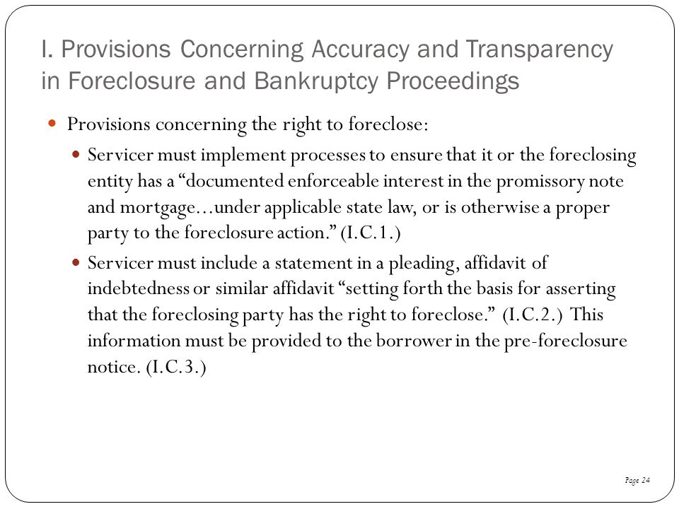 I. Provisions Concerning Accuracy and Transparency in Foreclosure and Bankruptcy Proceedings Provisions concerning the right to foreclose: Servicer mu