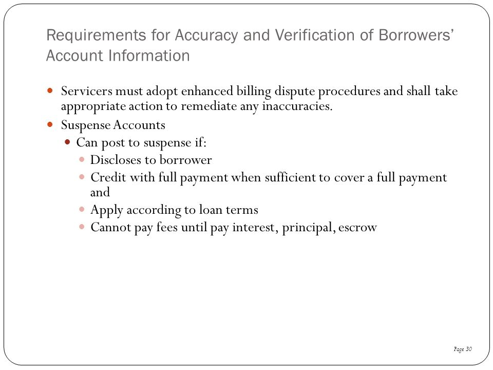 Requirements for Accuracy and Verification of Borrowers' Account Information Servicers must adopt enhanced billing dispute procedures and shall take a