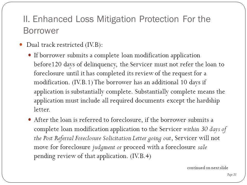 II. Enhanced Loss Mitigation Protection For the Borrower Dual track restricted (IV.B): If borrower submits a complete loan modification application be