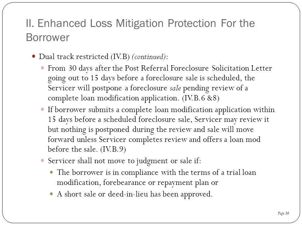 II. Enhanced Loss Mitigation Protection For the Borrower Dual track restricted (IV.B) (continued): From 30 days after the Post Referral Foreclosure So