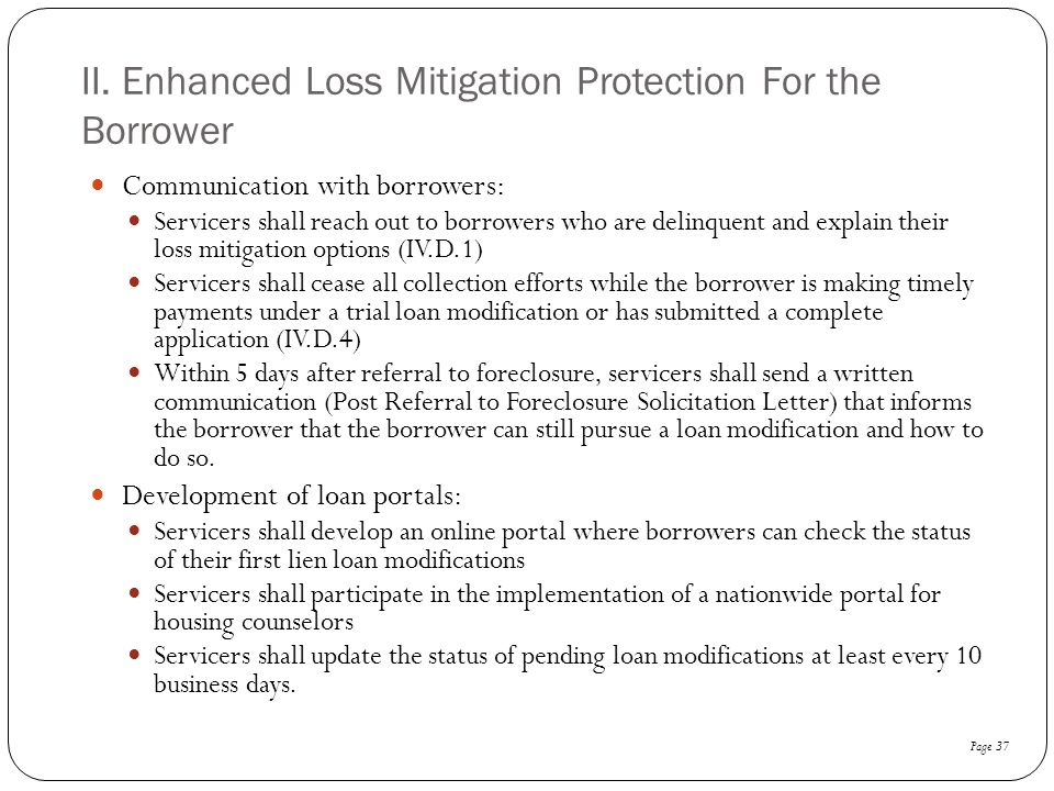 II. Enhanced Loss Mitigation Protection For the Borrower Communication with borrowers: Servicers shall reach out to borrowers who are delinquent and e
