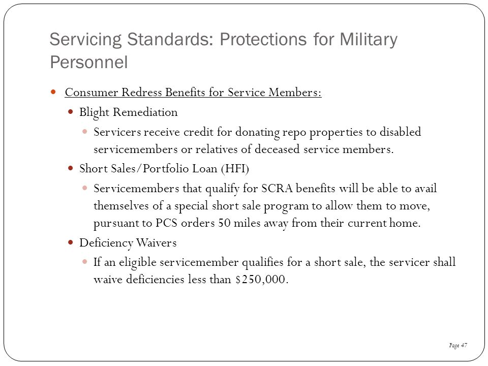 Servicing Standards: Protections for Military Personnel Consumer Redress Benefits for Service Members: Blight Remediation Servicers receive credit for