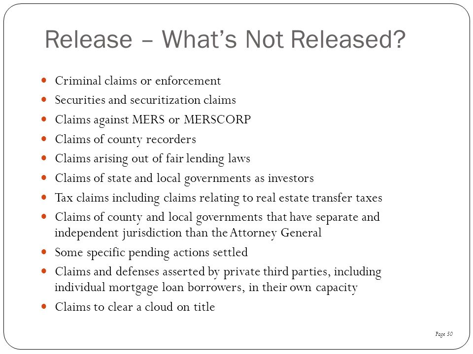 Release – What's Not Released? Criminal claims or enforcement Securities and securitization claims Claims against MERS or MERSCORP Claims of county re