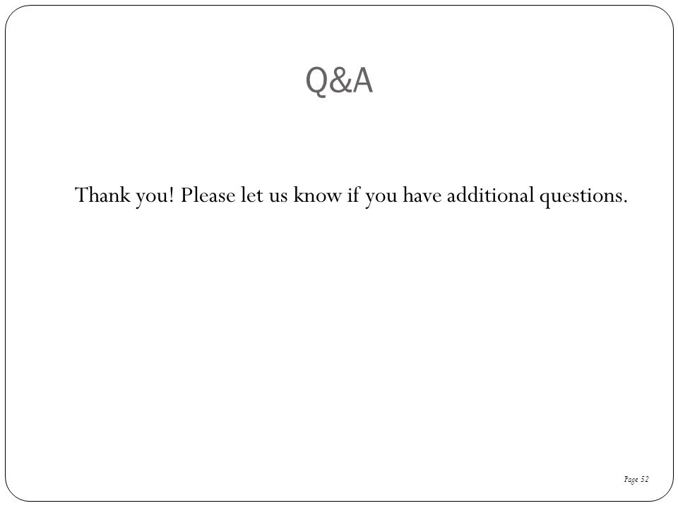 Q&A Thank you! Please let us know if you have additional questions. Page 52
