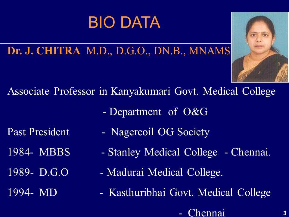 3 BIO DATA Dr. J. CHITRA M.D., D.G.O., DN.B., MNAMS Associate Professor in Kanyakumari Govt. Medical College - Department of O&G Past President - Nage