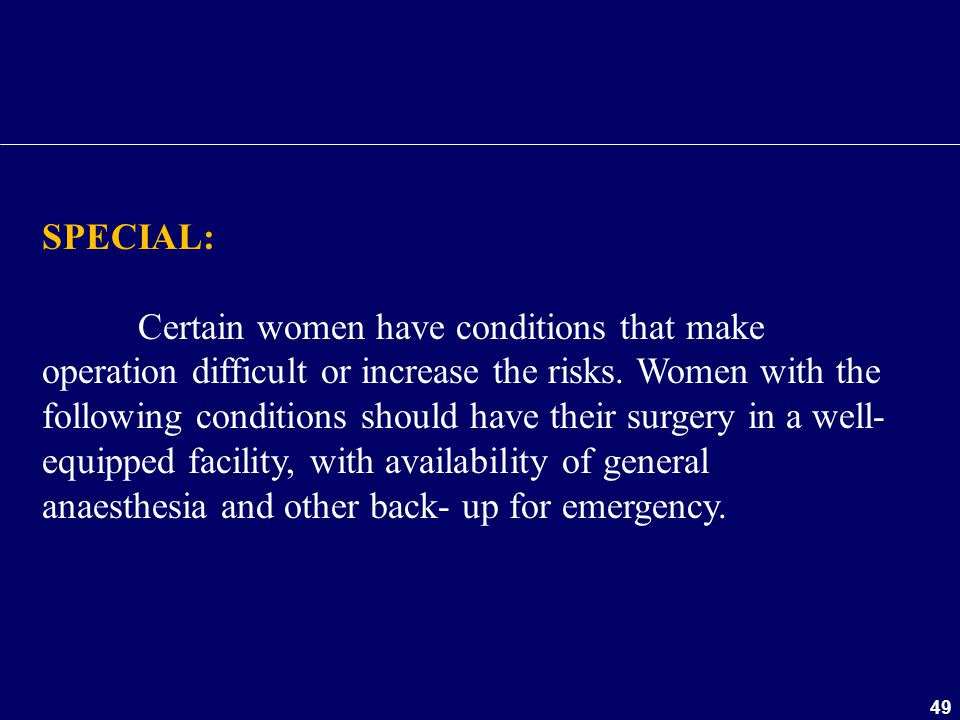 49 SPECIAL: Certain women have conditions that make operation difficult or increase the risks. Women with the following conditions should have their s